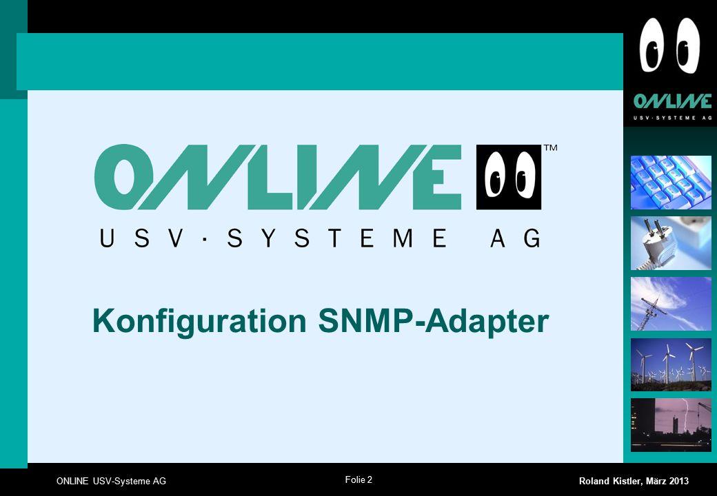 Folie 2 ONLINE USV-Systeme AG Roland Kistler, März 2013 Konfiguration SNMP-Adapter