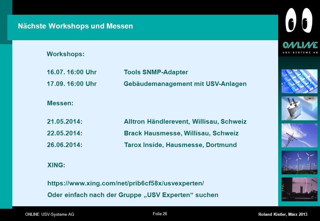 Folie 26 ONLINE USV-Systeme AG Roland Kistler, März 2013 Nächste Workshops und Messen Workshops: 16.07.