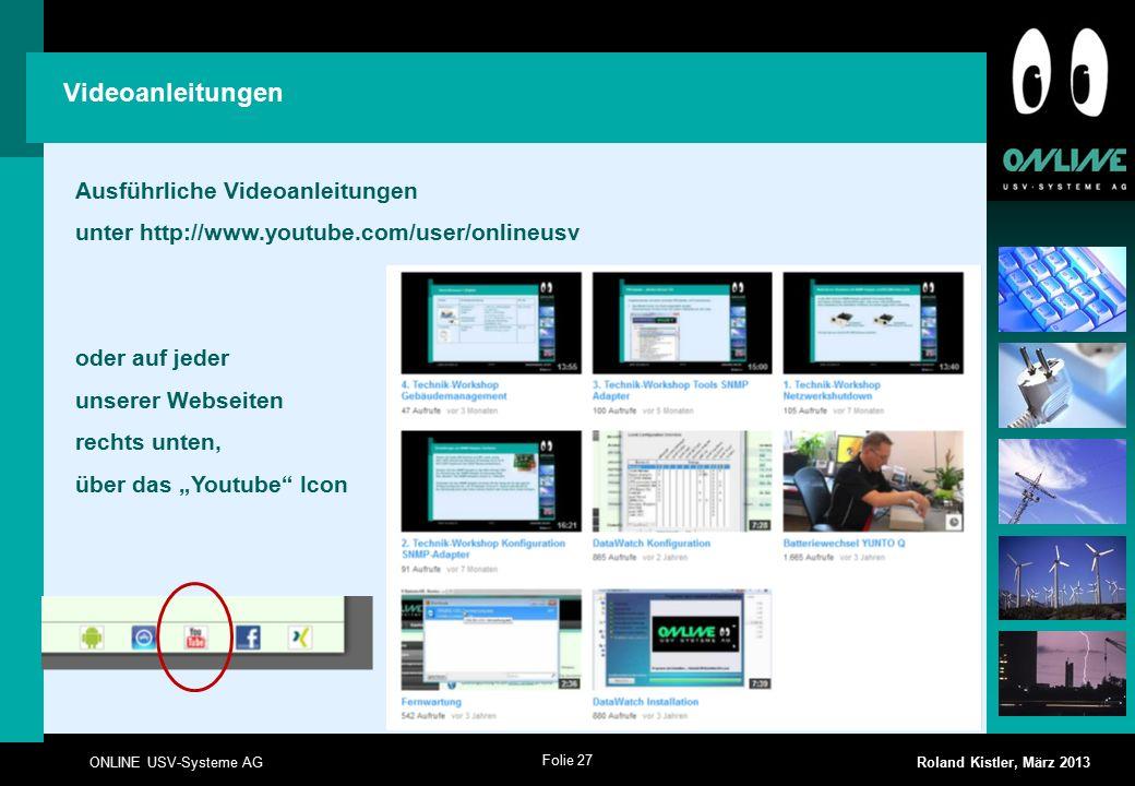 """Folie 27 ONLINE USV-Systeme AG Roland Kistler, März 2013 Ausführliche Videoanleitungen unter http://www.youtube.com/user/onlineusv oder auf jeder unserer Webseiten rechts unten, über das """"Youtube Icon Videoanleitungen"""