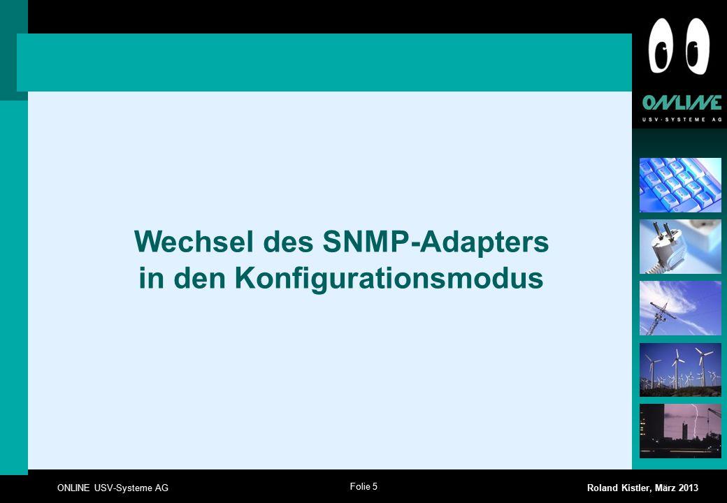 Folie 5 ONLINE USV-Systeme AG Roland Kistler, März 2013 Wechsel des SNMP-Adapters in den Konfigurationsmodus