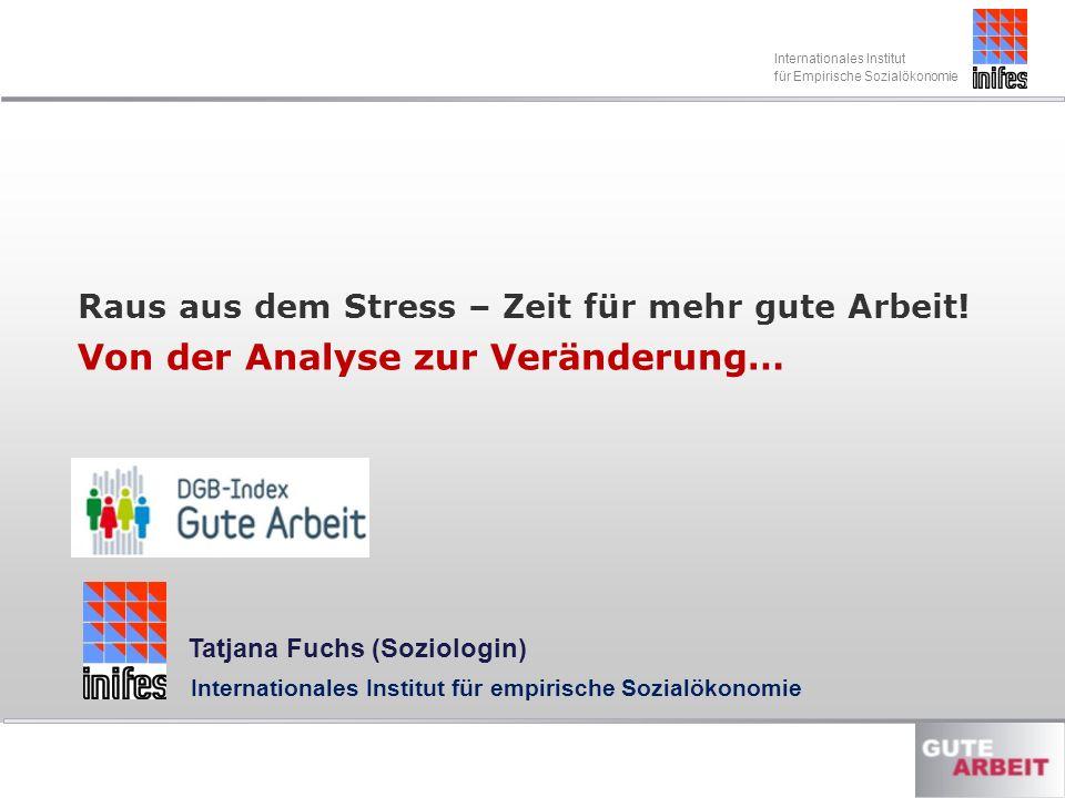 Internationales Institut für Empirische Sozialökonomie Raus aus dem Stress – Zeit für mehr gute Arbeit.