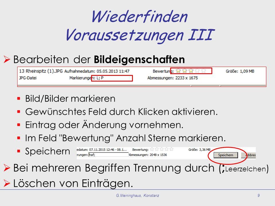 Wiederfinden Voraussetzungen III  Bearbeiten der Bildeigenschaften  Bild/Bilder markieren  Gewünschtes Feld durch Klicken aktivieren.  Eintrag ode