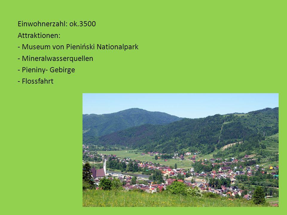 Einwohnerzahl: ok.3500 Attraktionen: - Museum von Pieniński Nationalpark - Mineralwasserquellen - Pieniny- Gebirge - Flossfahrt