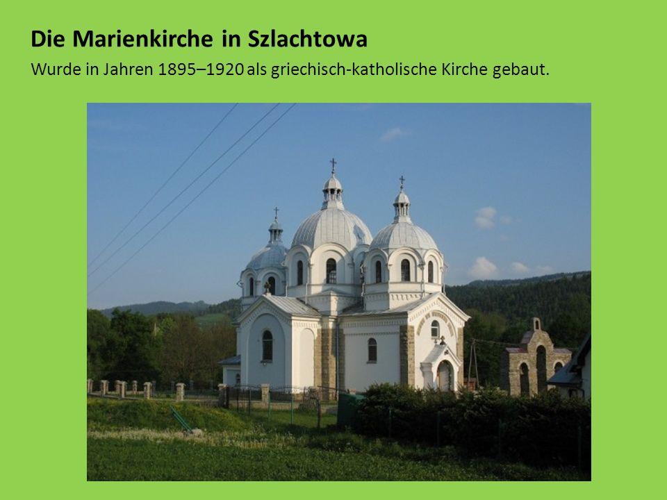 Die Marienkirche in Szlachtowa Wurde in Jahren 1895–1920 als griechisch-katholische Kirche gebaut.
