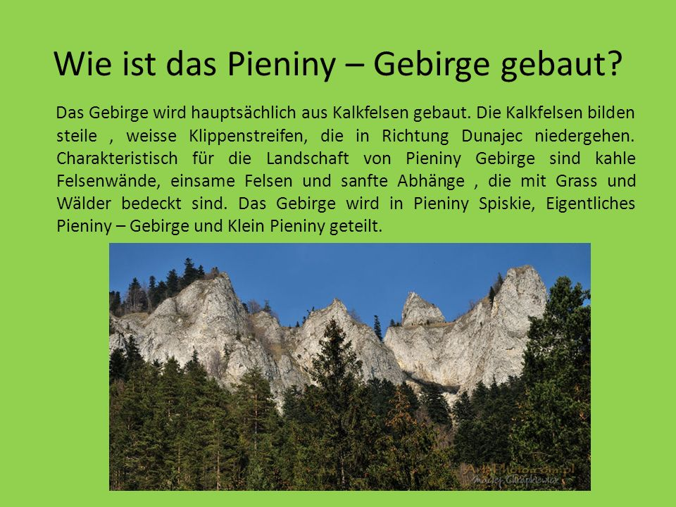 Wie ist das Pieniny – Gebirge gebaut. Das Gebirge wird hauptsächlich aus Kalkfelsen gebaut.
