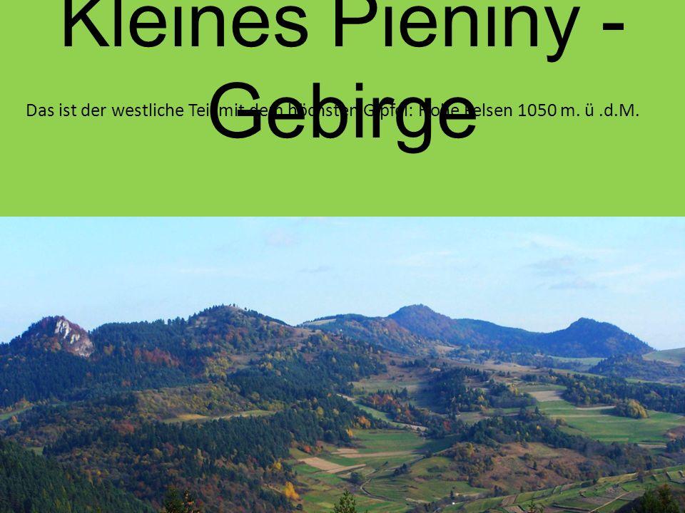 Kleines Pieniny - Gebirge Das ist der westliche Teil mit dem höchsten Gipfel: Hohe Felsen 1050 m.