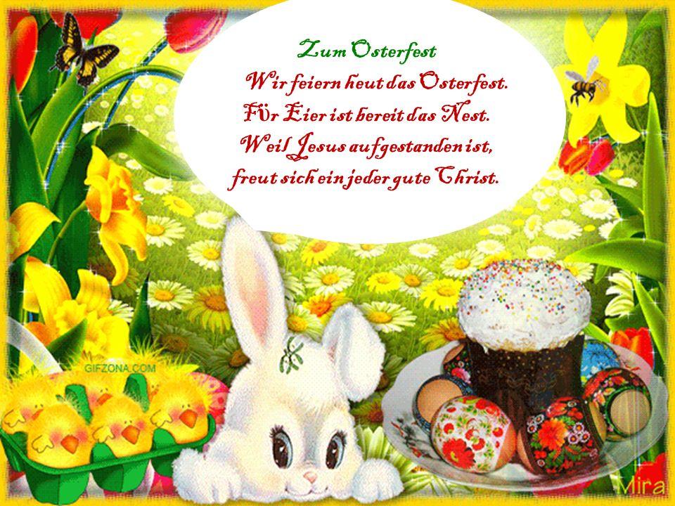 Zum Osterfest Wir feiern heut das Osterfest. F ϋ r Eier ist bereit das Nest.