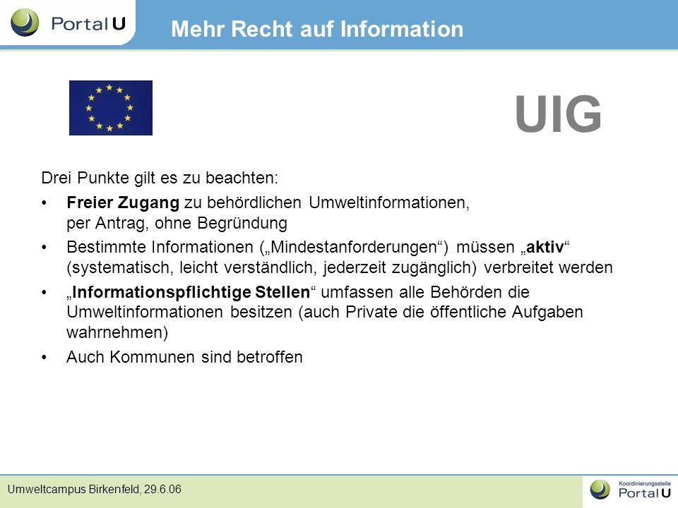 Umweltcampus Birkenfeld, 29.6.06 Mehr Recht auf Information Drei Punkte gilt es zu beachten: Freier Zugang zu behördlichen Umweltinformationen, per An