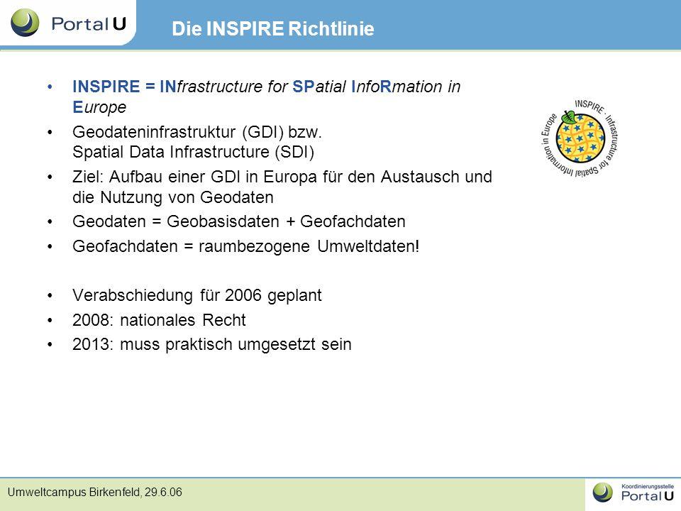 Umweltcampus Birkenfeld, 29.6.06 Die INSPIRE Richtlinie INSPIRE = INfrastructure for SPatial InfoRmation in Europe Geodateninfrastruktur (GDI) bzw. Sp