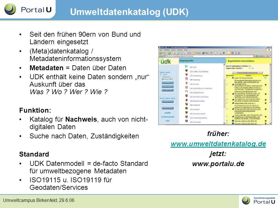 Umweltcampus Birkenfeld, 29.6.06 Umweltdatenkatalog (UDK) Seit den frühen 90ern von Bund und Ländern eingesetzt (Meta)datenkatalog / Metadateninformat