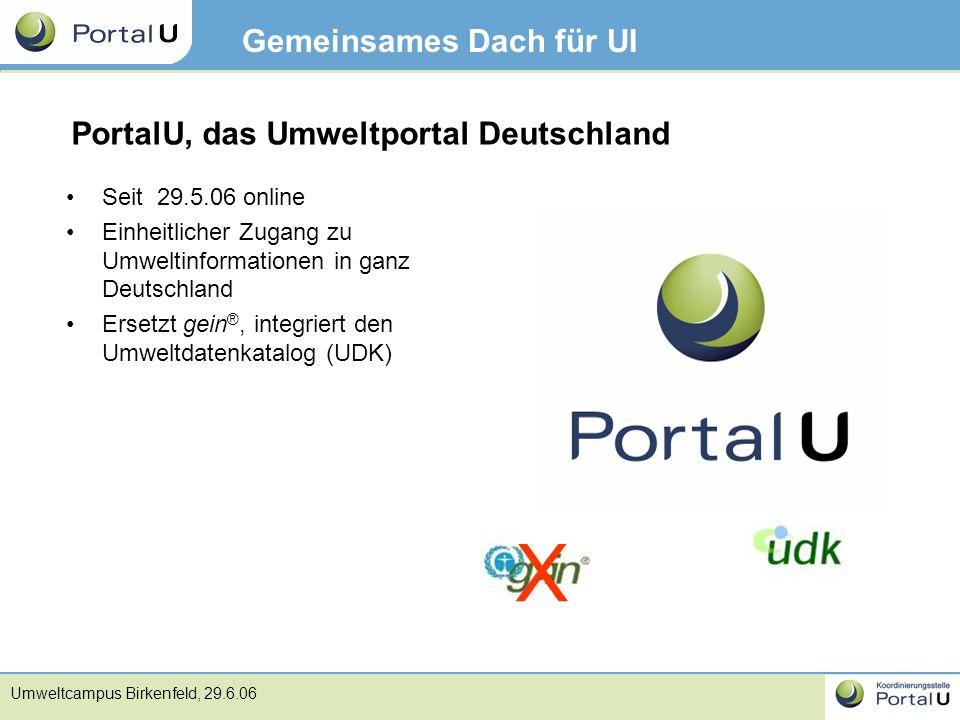 Umweltcampus Birkenfeld, 29.6.06 Gemeinsames Dach für UI Seit 29.5.06 online Einheitlicher Zugang zu Umweltinformationen in ganz Deutschland Ersetzt g