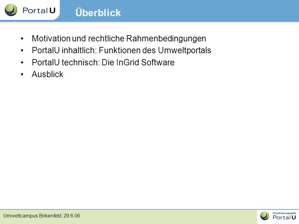 Umweltcampus Birkenfeld, 29.6.06 Überblick Motivation und rechtliche Rahmenbedingungen PortalU inhaltlich: Funktionen des Umweltportals PortalU techni