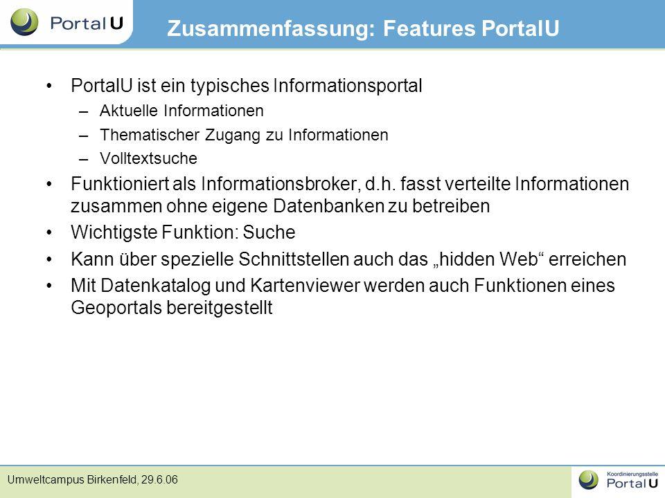 Umweltcampus Birkenfeld, 29.6.06 Zusammenfassung: Features PortalU PortalU ist ein typisches Informationsportal –Aktuelle Informationen –Thematischer