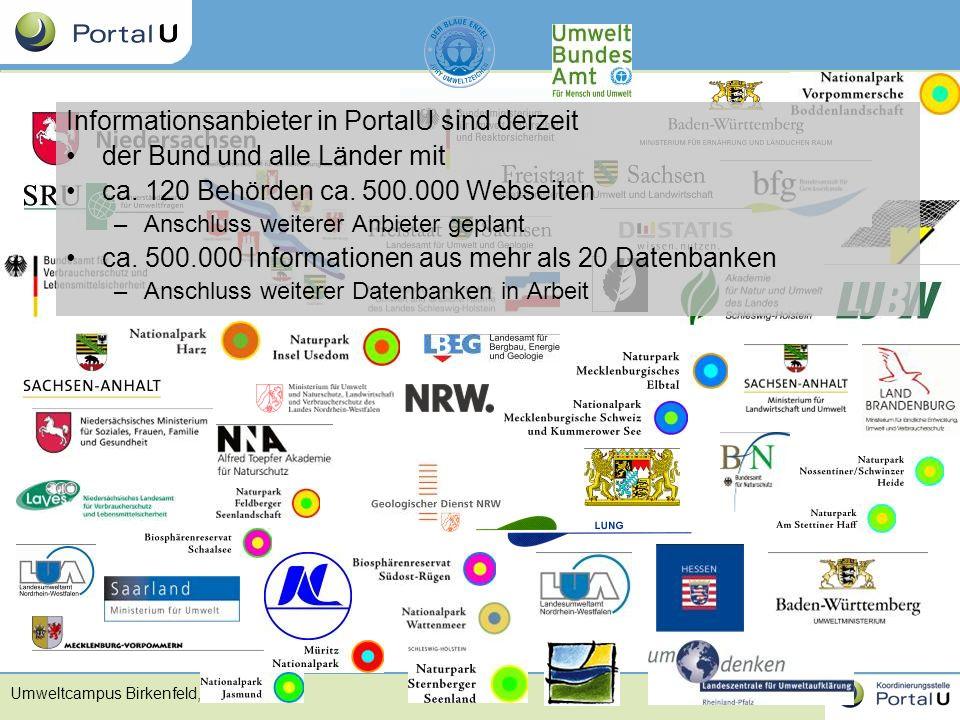 Umweltcampus Birkenfeld, 29.6.06 Informationsanbieter in PortalU sind derzeit der Bund und alle Länder mit ca. 120 Behörden ca. 500.000 Webseiten –Ans
