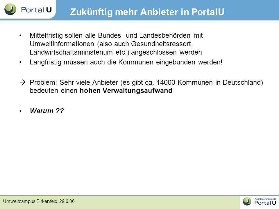 Umweltcampus Birkenfeld, 29.6.06 Zukünftig mehr Anbieter in PortalU Mittelfristig sollen alle Bundes- und Landesbehörden mit Umweltinformationen (also