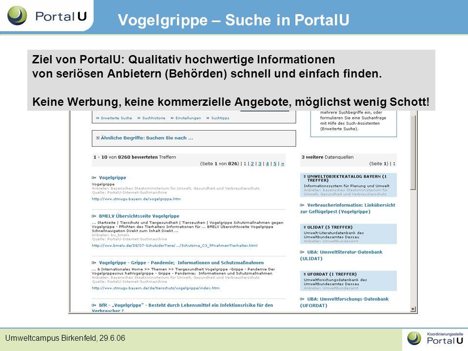 Umweltcampus Birkenfeld, 29.6.06 Vogelgrippe – Suche in PortalU Ziel von PortalU: Qualitativ hochwertige Informationen von seriösen Anbietern (Behörde