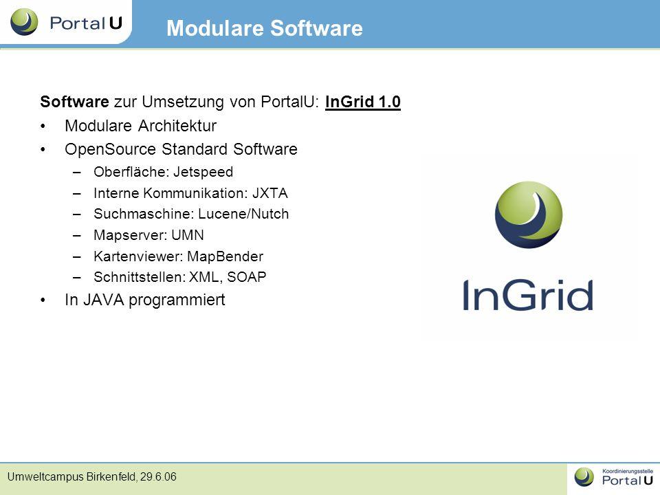 Umweltcampus Birkenfeld, 29.6.06 Modulare Software Software zur Umsetzung von PortalU: InGrid 1.0 Modulare Architektur OpenSource Standard Software –O