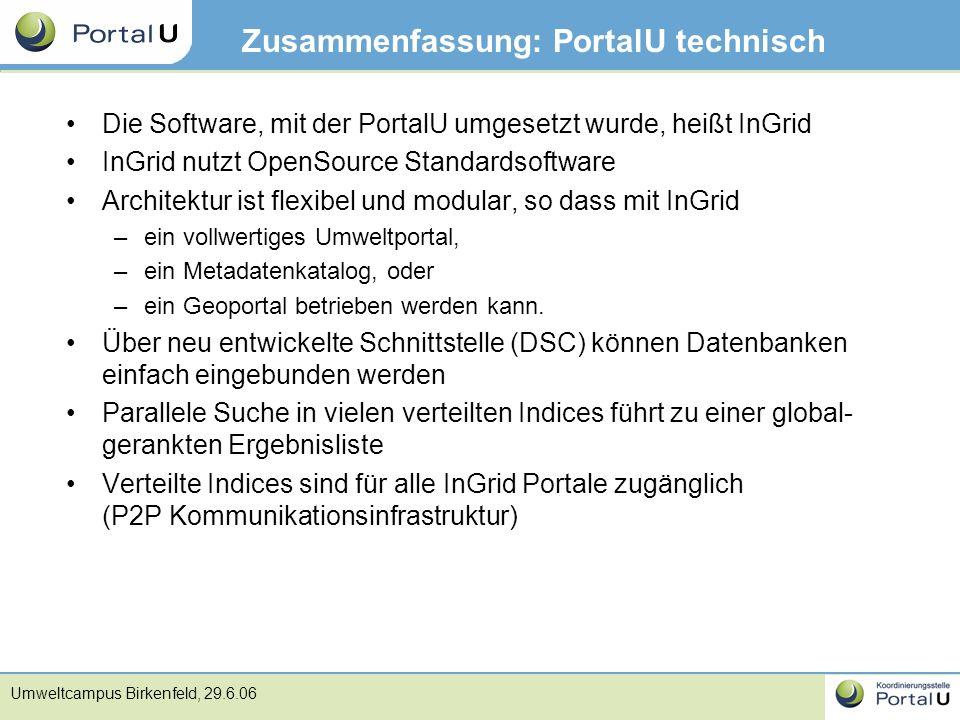 Umweltcampus Birkenfeld, 29.6.06 Zusammenfassung: PortalU technisch Die Software, mit der PortalU umgesetzt wurde, heißt InGrid InGrid nutzt OpenSourc