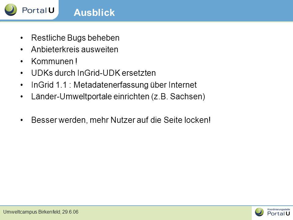 Umweltcampus Birkenfeld, 29.6.06 Ausblick Restliche Bugs beheben Anbieterkreis ausweiten Kommunen ! UDKs durch InGrid-UDK ersetzten InGrid 1.1 : Metad