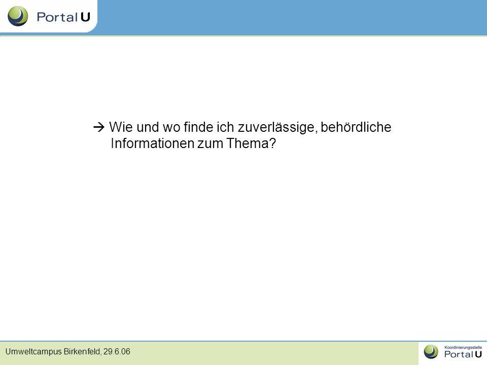 Umweltcampus Birkenfeld, 29.6.06  Wie und wo finde ich zuverlässige, behördliche Informationen zum Thema?