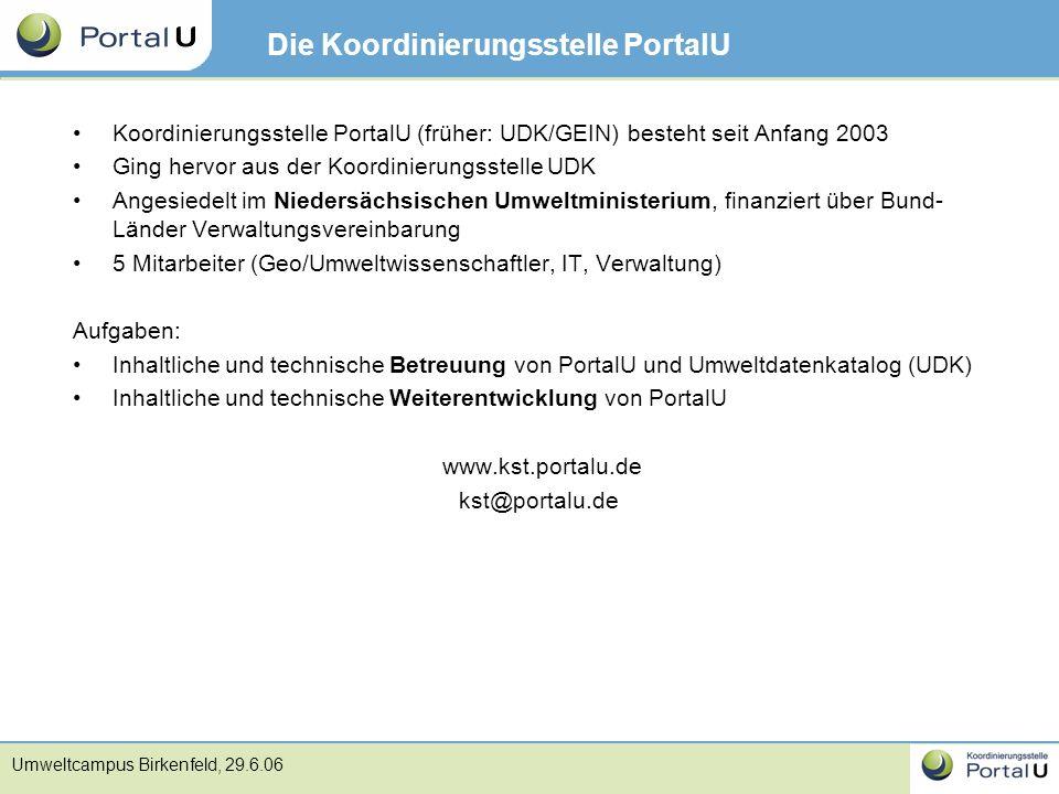 Umweltcampus Birkenfeld, 29.6.06 Die Koordinierungsstelle PortalU Koordinierungsstelle PortalU (früher: UDK/GEIN) besteht seit Anfang 2003 Ging hervor