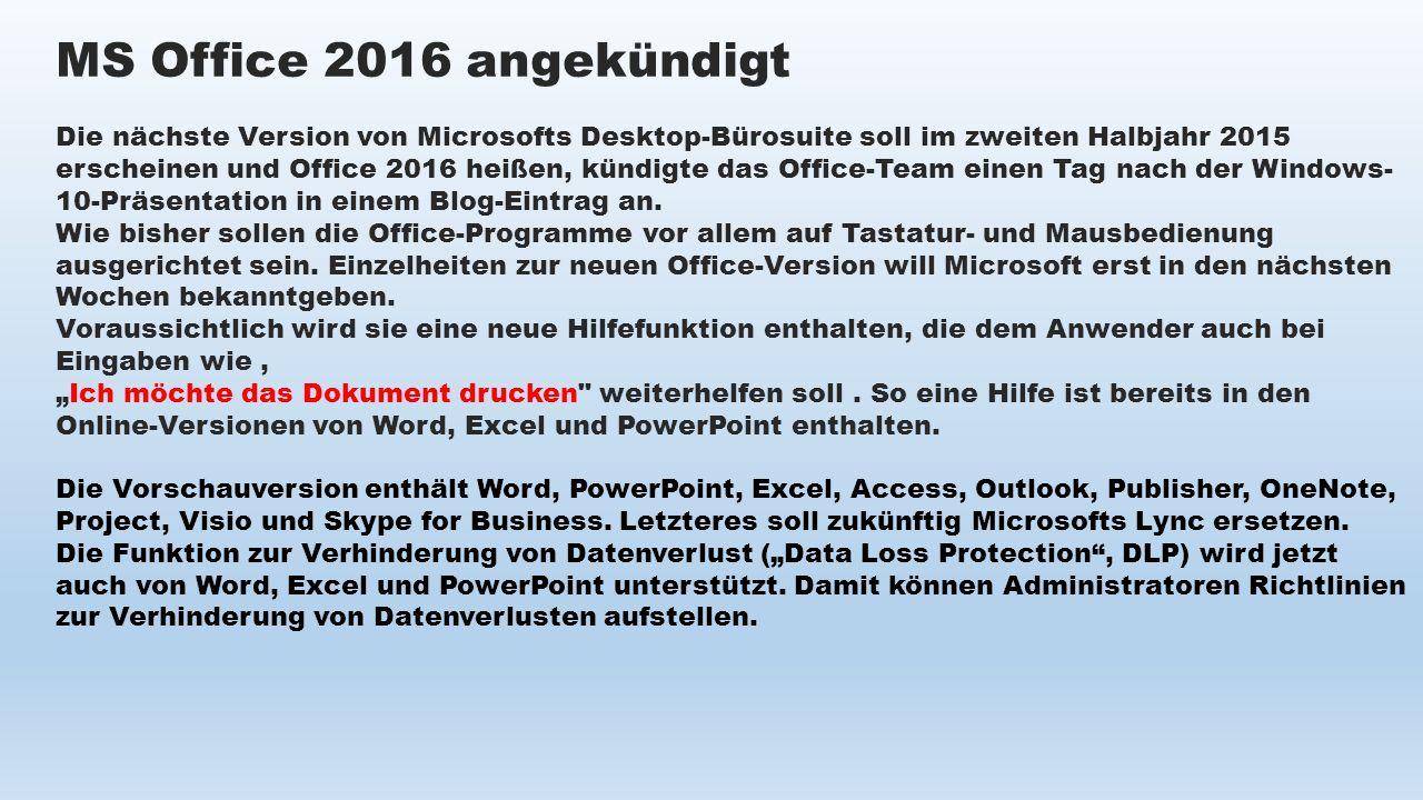 MS Office 2016 angekündigt Die nächste Version von Microsofts Desktop-Bürosuite soll im zweiten Halbjahr 2015 erscheinen und Office 2016 heißen, kündi
