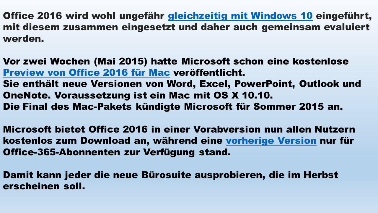 Office 2016 wird wohl ungefähr gleichzeitig mit Windows 10 eingeführt, mit diesem zusammen eingesetzt und daher auch gemeinsam evaluiert werden.gleich