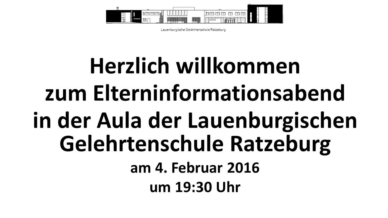 Lauenburgische Gelehrtenschule Ratzeburg Herzlich willkommen zum Elterninformationsabend in der Aula der Lauenburgischen Gelehrtenschule Ratzeburg am 4.