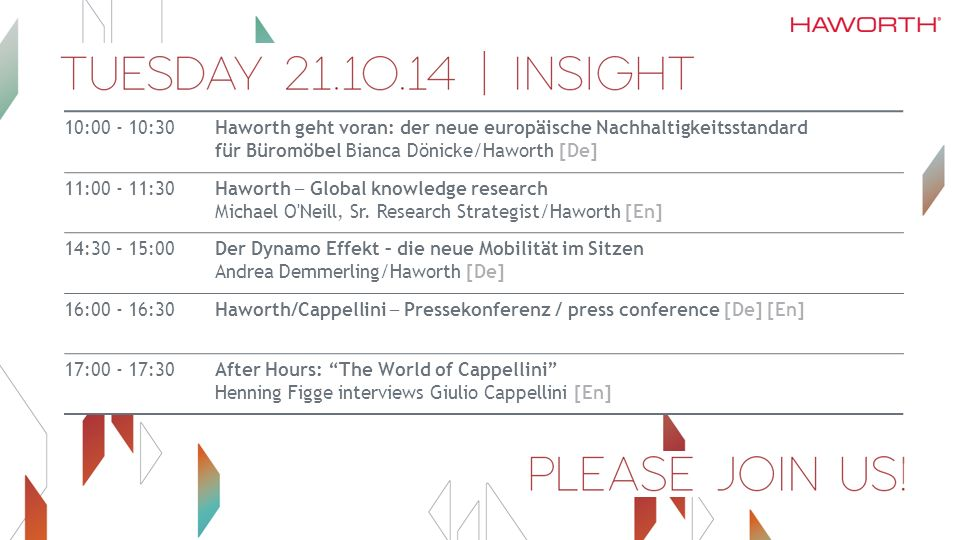 10:00 - 10:30Haworth geht voran: der neue europäische Nachhaltigkeitsstandard für Büromöbel Bianca Dönicke/Haworth [De] 11:00 - 11:30 Haworth ─ Global knowledge research Michael O Neill, Sr.
