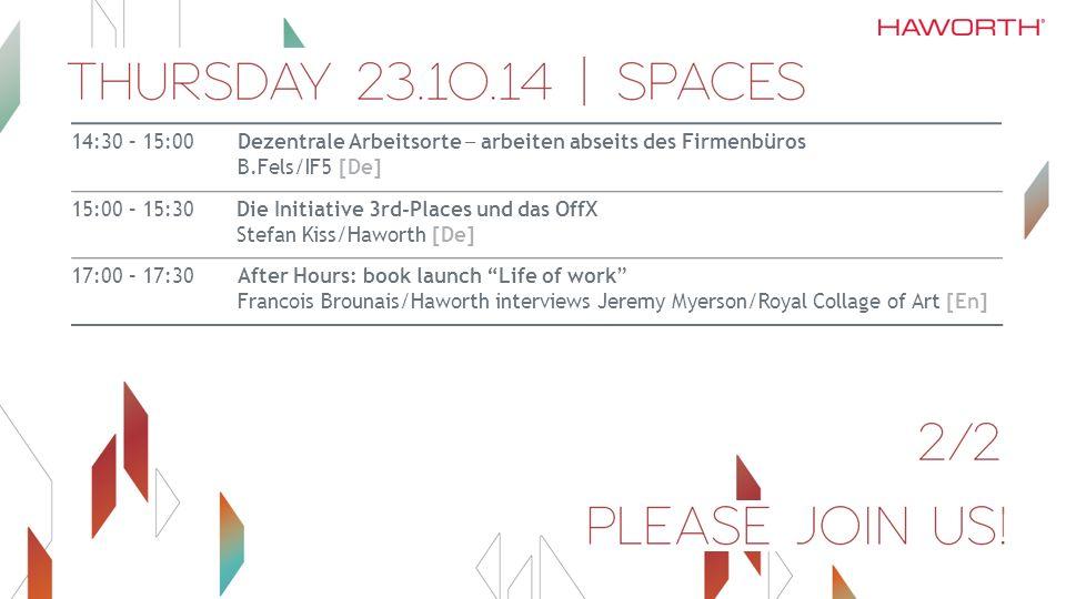 14:30 – 15:00 Dezentrale Arbeitsorte ─ arbeiten abseits des Firmenbüros B.Fels/IF5 [De] 15:00 – 15:30Die Initiative 3rd-Places und das OffX Stefan Kis