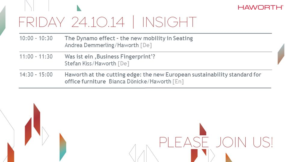 10:00 - 10:30The Dynamo effect – the new mobility in Seating Andrea Demmerling/Haworth [De] 11:00 - 11:30Was ist ein 'Business Fingerprint'.