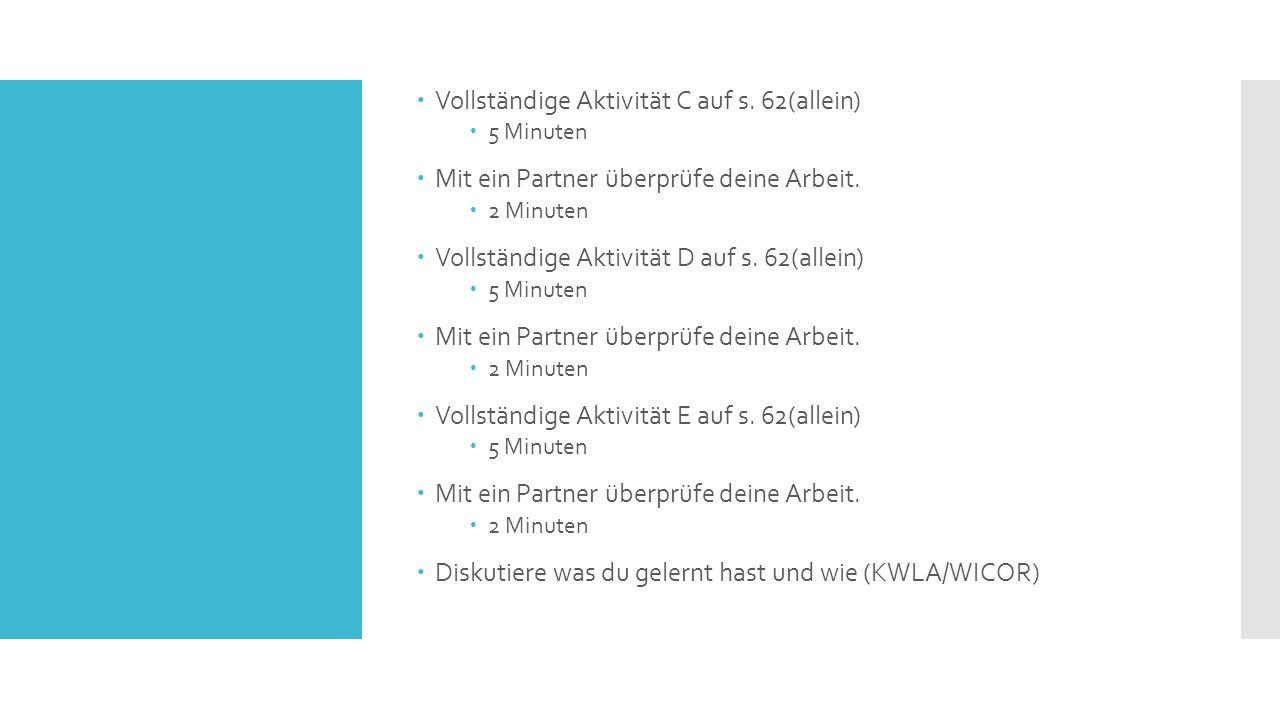 Vollständige Aktivität C auf s. 62(allein)  5 Minuten  Mit ein Partner überprüfe deine Arbeit.  2 Minuten  Vollständige Aktivität D auf s. 62(al