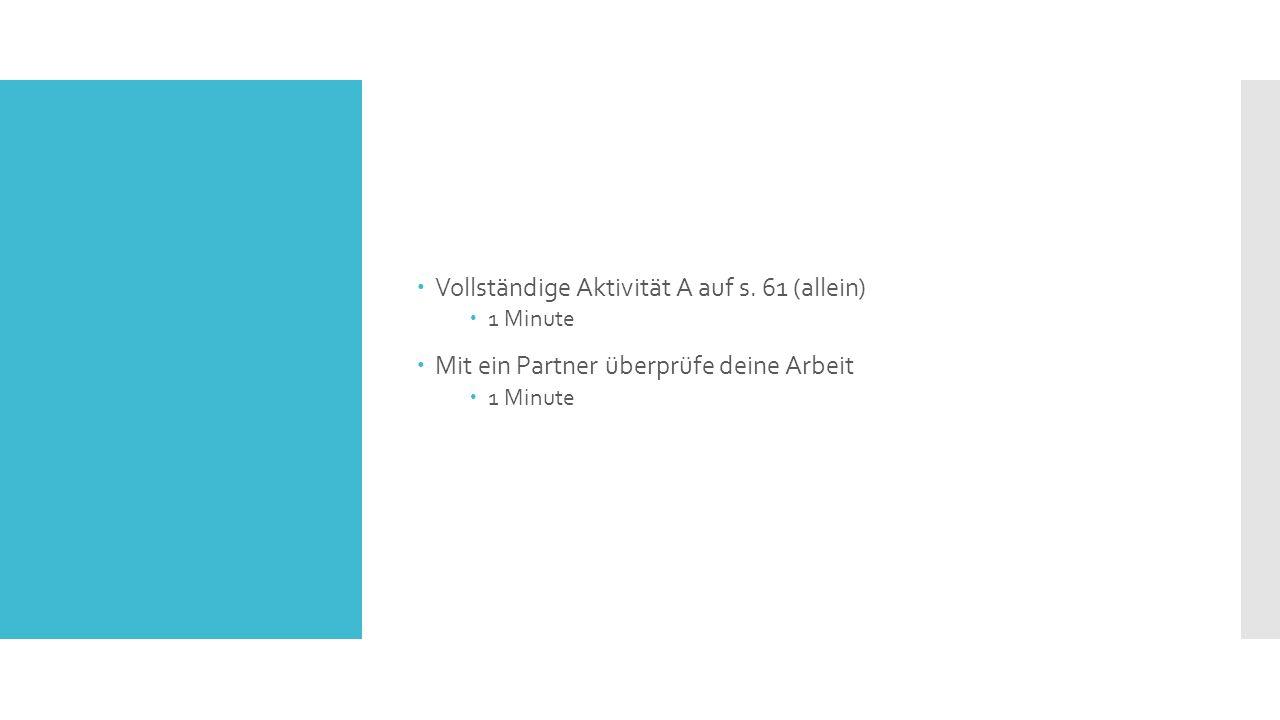 Vollständige Aktivität A auf s. 61 (allein)  1 Minute  Mit ein Partner überprüfe deine Arbeit  1 Minute