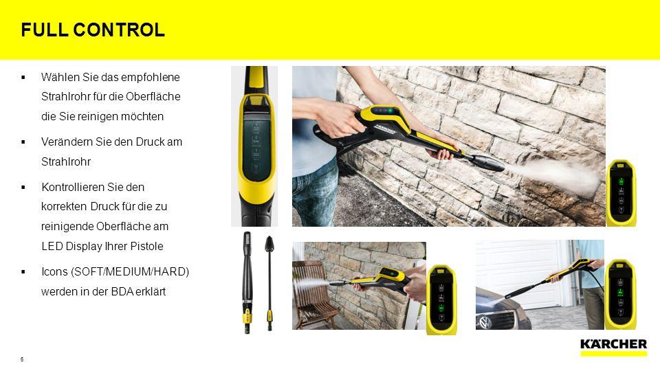  Wählen Sie das empfohlene Strahlrohr für die Oberfläche die Sie reinigen möchten  Verändern Sie den Druck am Strahlrohr  Kontrollieren Sie den korrekten Druck für die zu reinigende Oberfläche am LED Display Ihrer Pistole  Icons (SOFT/MEDIUM/HARD) werden in der BDA erklärt FULL CONTROL 6
