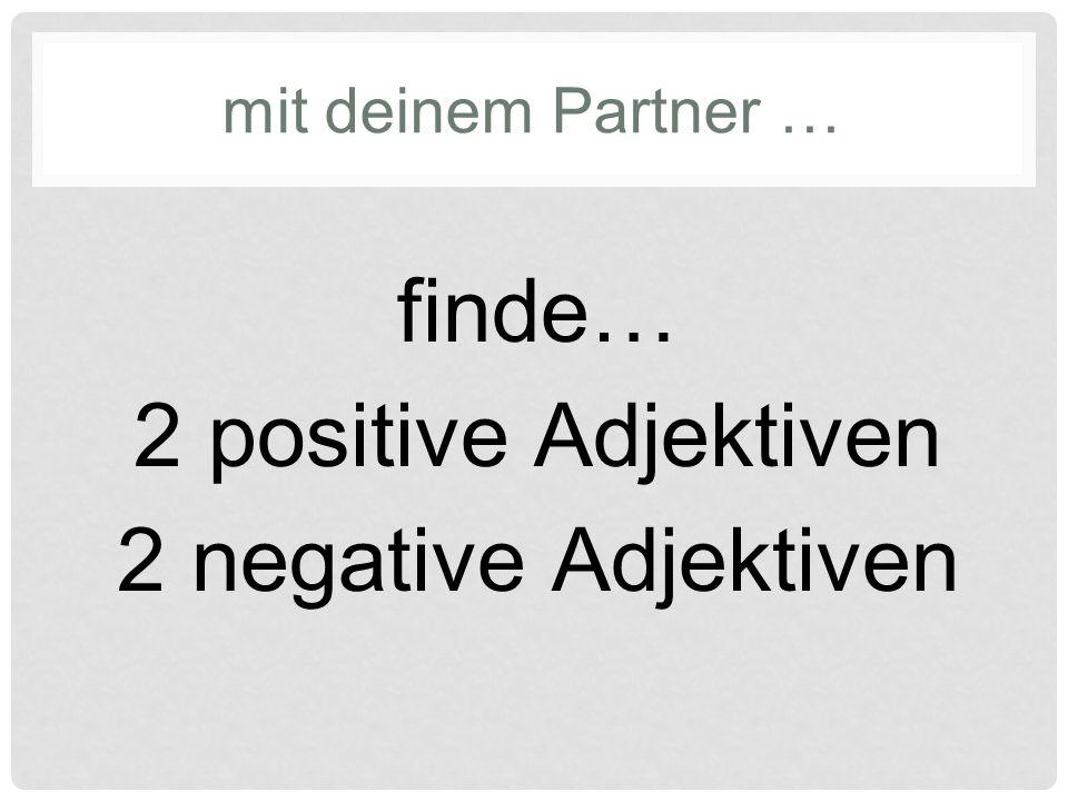 mit deinem Partner … finde… 2 positive Adjektiven 2 negative Adjektiven