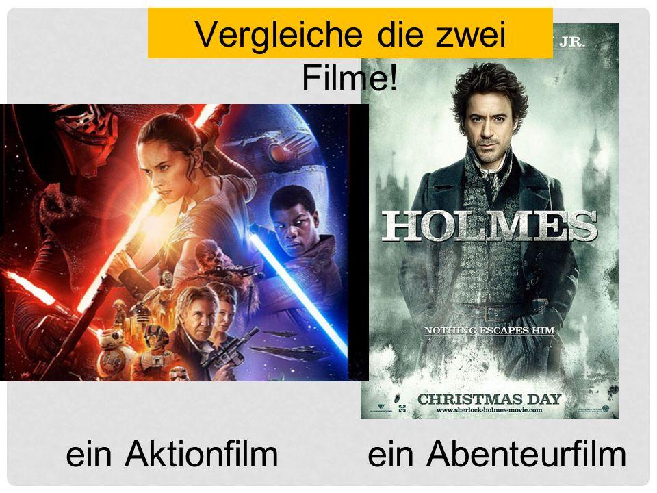 ein Abenteurfilmein Aktionfilm Vergleiche die zwei Filme!
