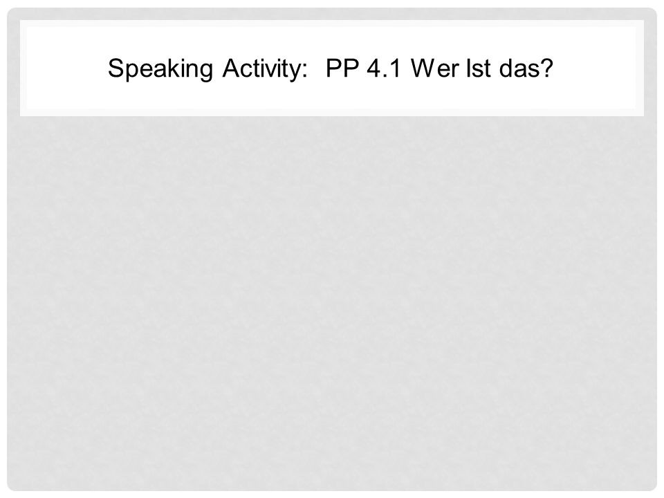 Speaking Activity: PP 4.1 Wer Ist das