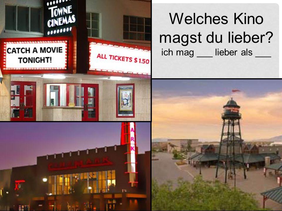 Welches Kino magst du lieber? ich mag ___ lieber als ___