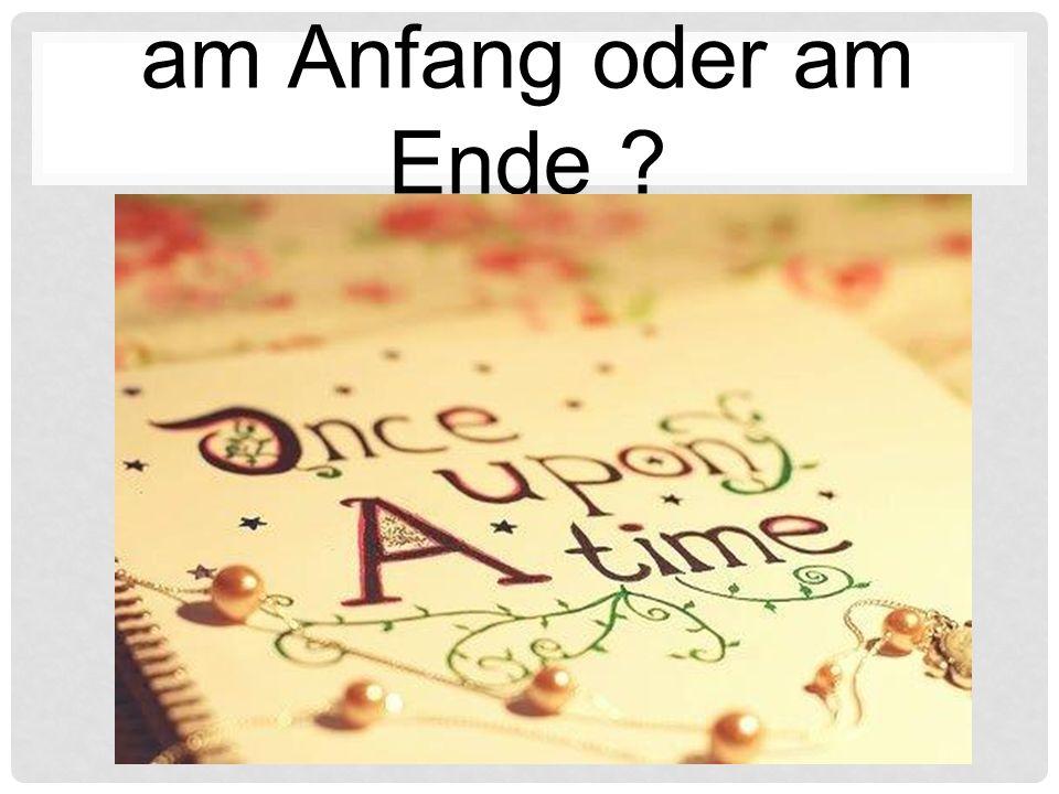 am Anfang oder am Ende ? a