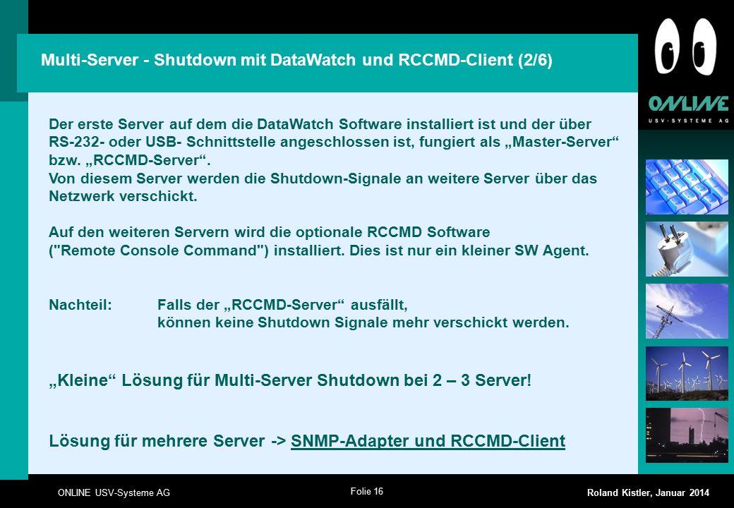 Folie 16 ONLINE USV-Systeme AG Roland Kistler, Januar 2014 Der erste Server auf dem die DataWatch Software installiert ist und der über RS-232- oder U