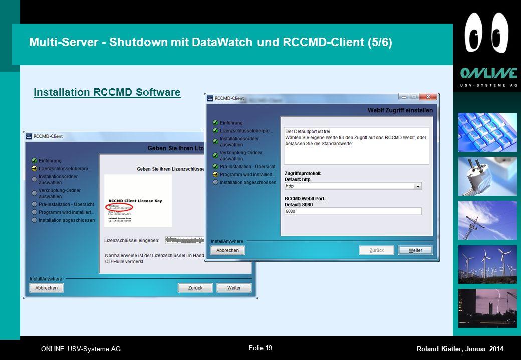 Folie 19 ONLINE USV-Systeme AG Roland Kistler, Januar 2014 Multi-Server - Shutdown mit DataWatch und RCCMD-Client (5/6) Installation RCCMD Software