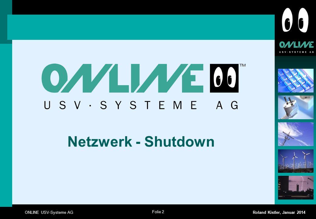 Folie 2 ONLINE USV-Systeme AG Roland Kistler, Januar 2014 Netzwerk - Shutdown