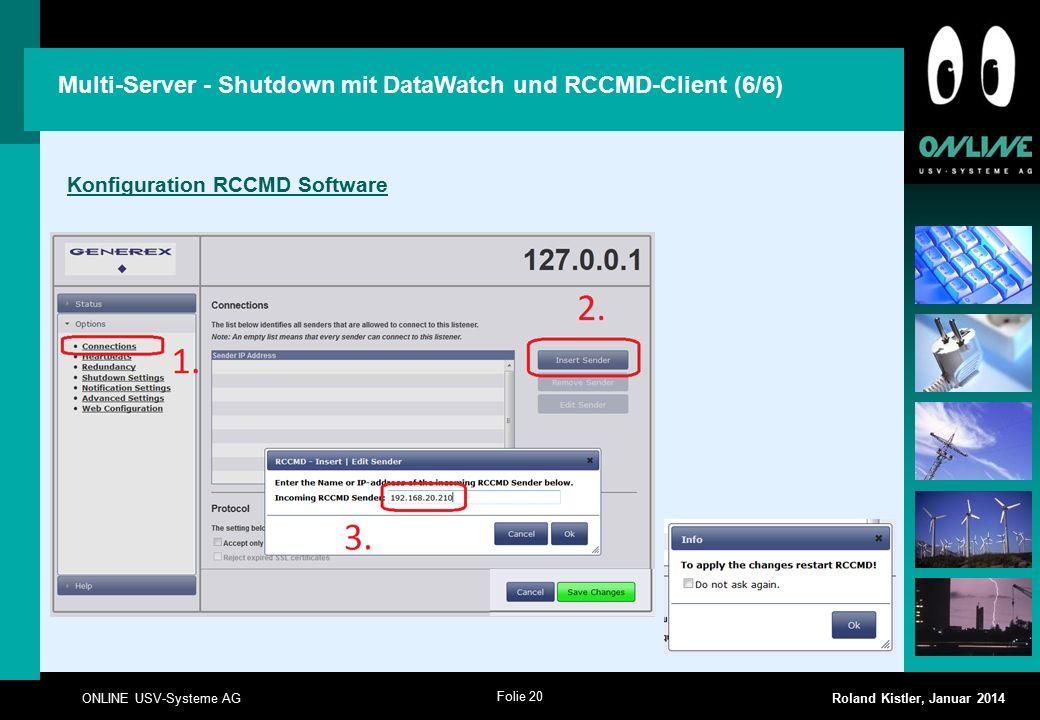 Folie 20 ONLINE USV-Systeme AG Roland Kistler, Januar 2014 Multi-Server - Shutdown mit DataWatch und RCCMD-Client (6/6) Konfiguration RCCMD Software