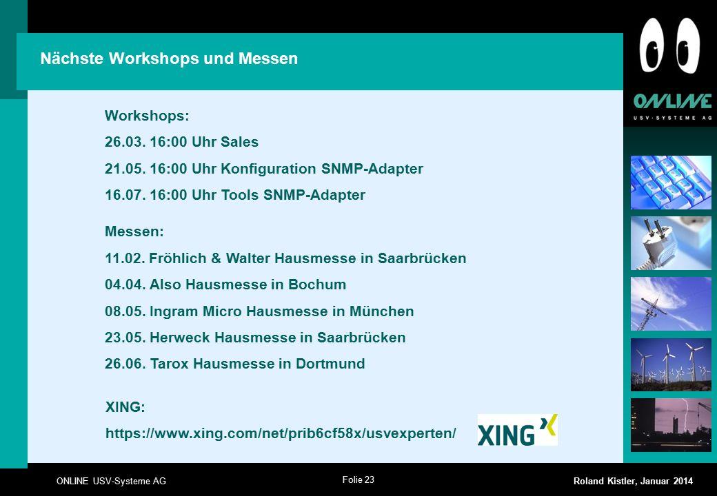 Folie 23 ONLINE USV-Systeme AG Roland Kistler, Januar 2014 Nächste Workshops und Messen Workshops: 26.03. 16:00 Uhr Sales 21.05. 16:00 Uhr Konfigurati