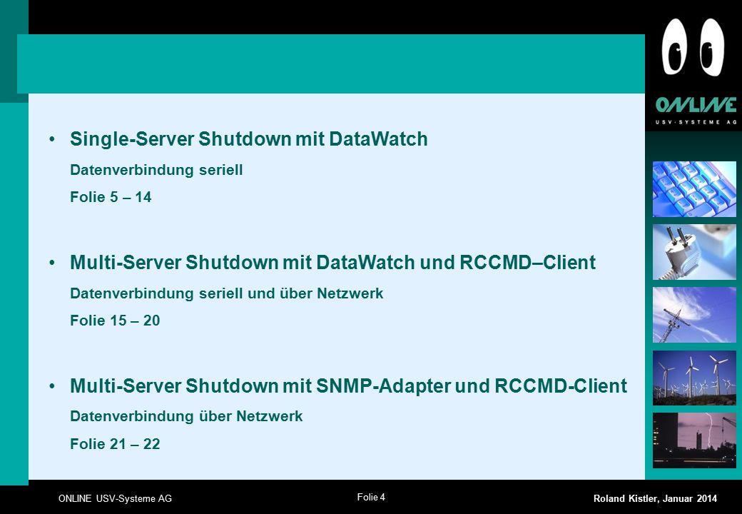 Folie 4 ONLINE USV-Systeme AG Roland Kistler, Januar 2014 Single-Server Shutdown mit DataWatch Datenverbindung seriell Folie 5 – 14 Multi-Server Shutd