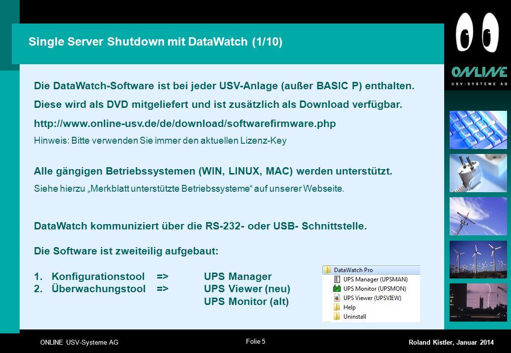 Folie 5 ONLINE USV-Systeme AG Roland Kistler, Januar 2014 Die DataWatch-Software ist bei jeder USV-Anlage (außer BASIC P) enthalten. Diese wird als DV