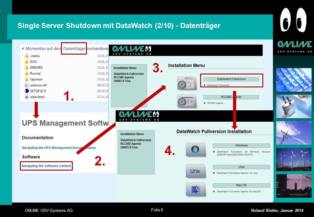 Folie 6 ONLINE USV-Systeme AG Roland Kistler, Januar 2014 2. 3. Single Server Shutdown mit DataWatch (2/10) - Datenträger 1. 4.