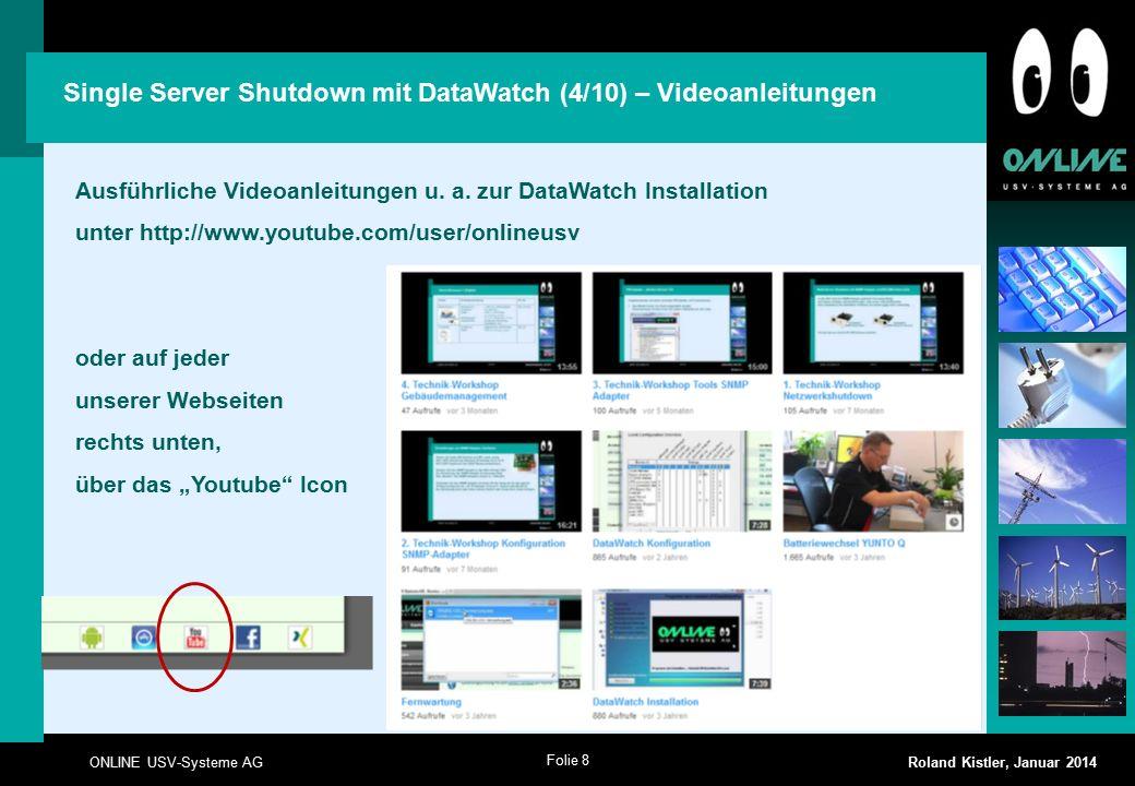 Folie 8 ONLINE USV-Systeme AG Roland Kistler, Januar 2014 Ausführliche Videoanleitungen u. a. zur DataWatch Installation unter http://www.youtube.com/