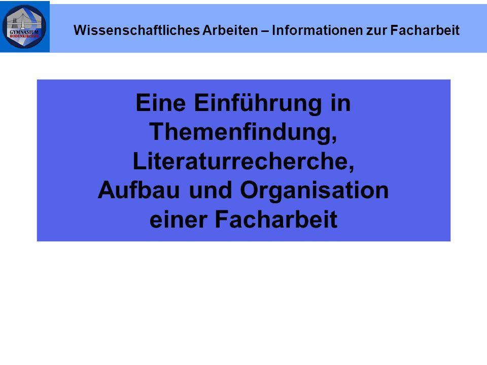 Eine Einführung in Themenfindung, Literaturrecherche, Aufbau und Organisation einer Facharbeit Wissenschaftliches Arbeiten – Informationen zur Facharb