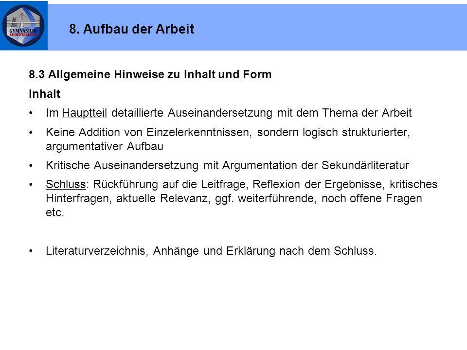 8.3 Allgemeine Hinweise zu Inhalt und Form Inhalt Im Hauptteil detaillierte Auseinandersetzung mit dem Thema der Arbeit Keine Addition von Einzelerken